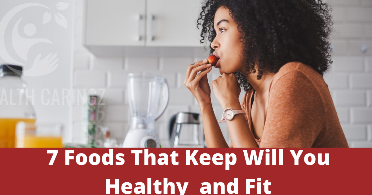 7 Foods That Keep Will You Healthy and Fit