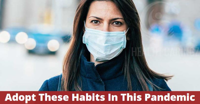 Adopt These Habits In This Pandemic