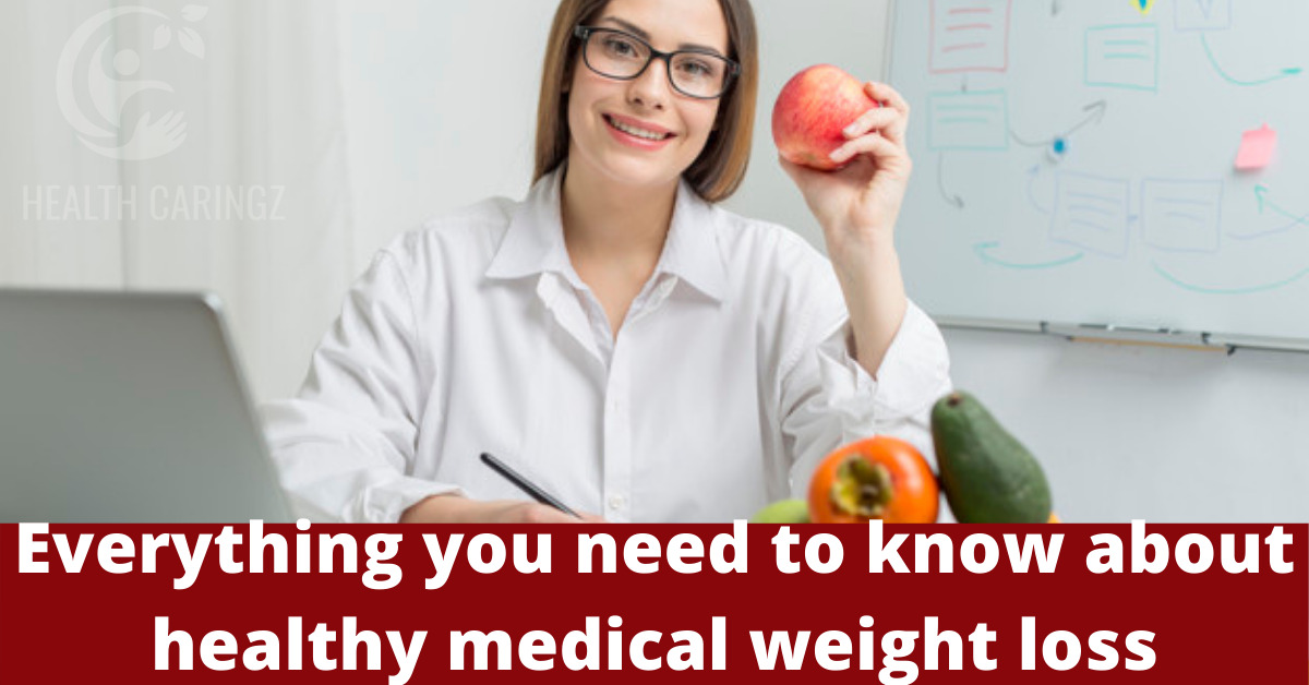 Everything you need to know about healthy medical weight loss