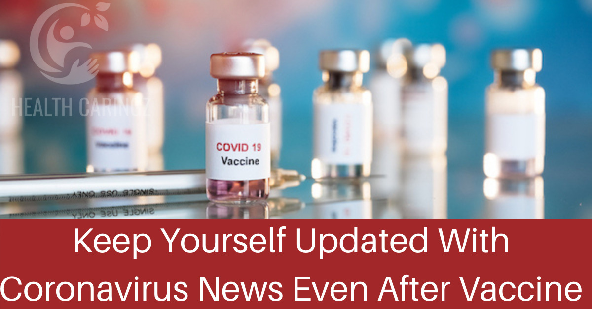 Keep Yourself Updated With Coronavirus News Even After Vaccine