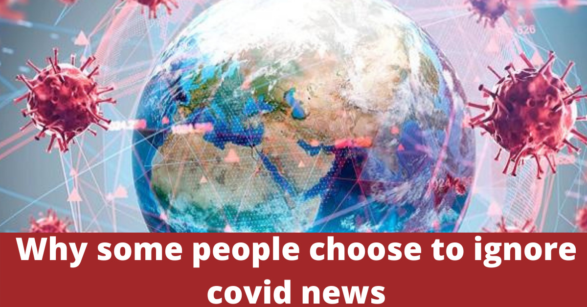 Why some people choose to ignore covid news