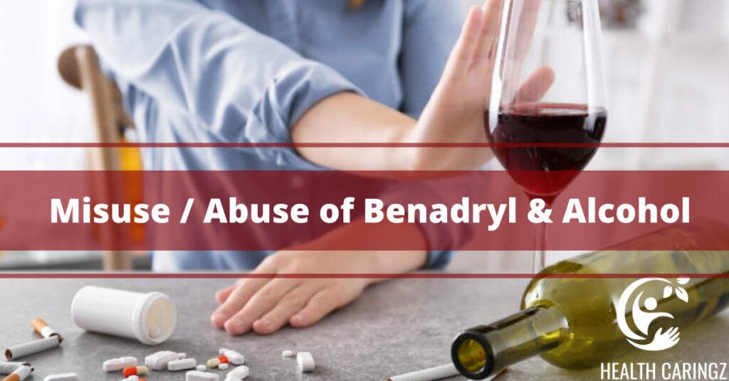 Misuse / Abuse of Benadryl & Alcohol