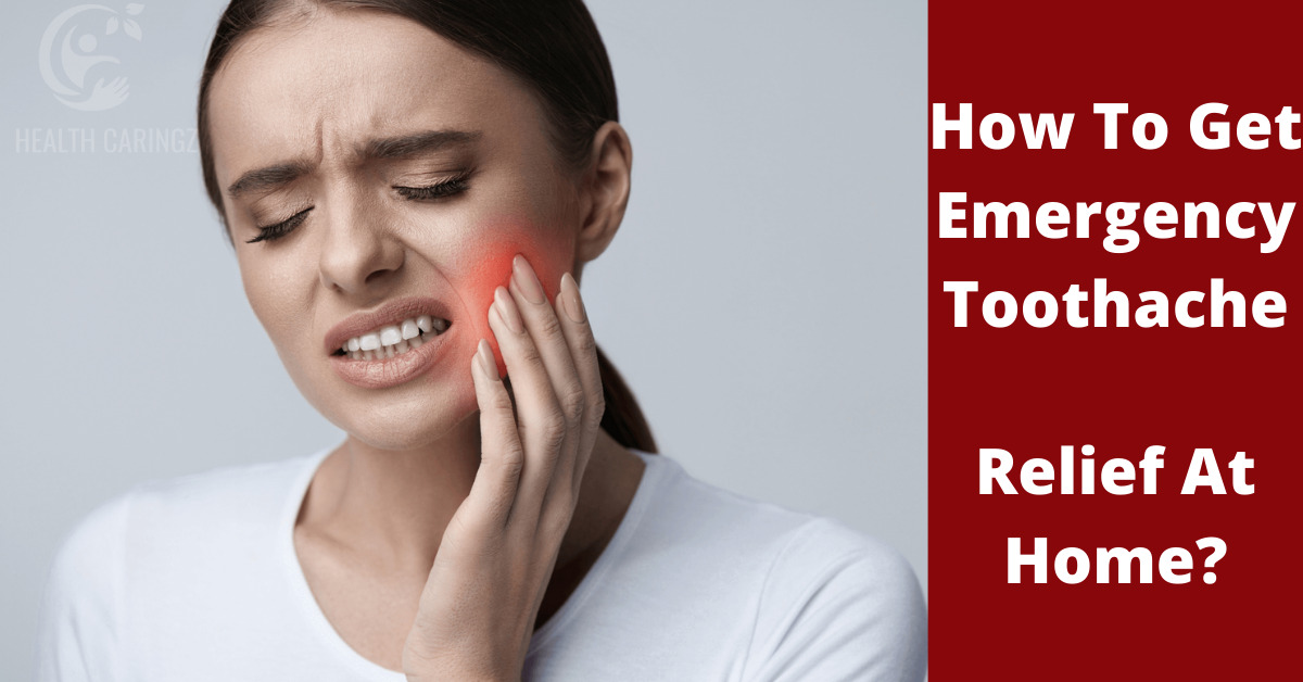 How To Get Emergency Toothache Relief At Home