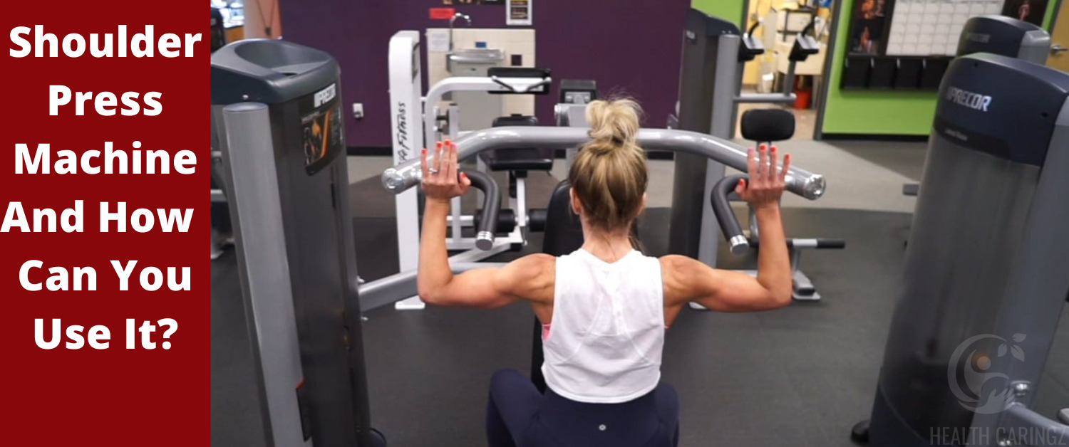 Shoulder Press Machine And How Can You Use It