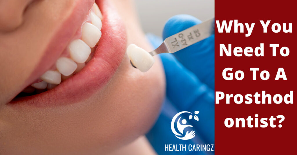 Why You Need To Go To A Prosthodontist