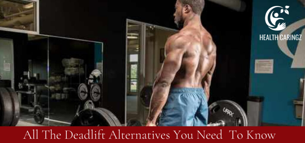 All The Deadlift Alternatives You Need To Know