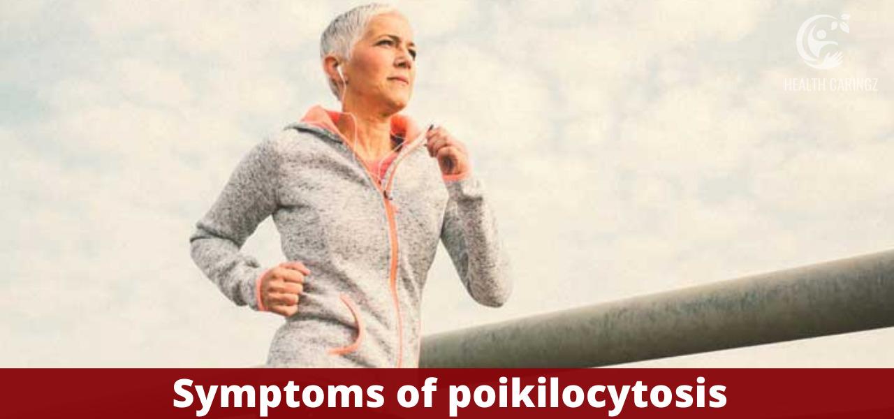 Symptoms of poikilocytosis