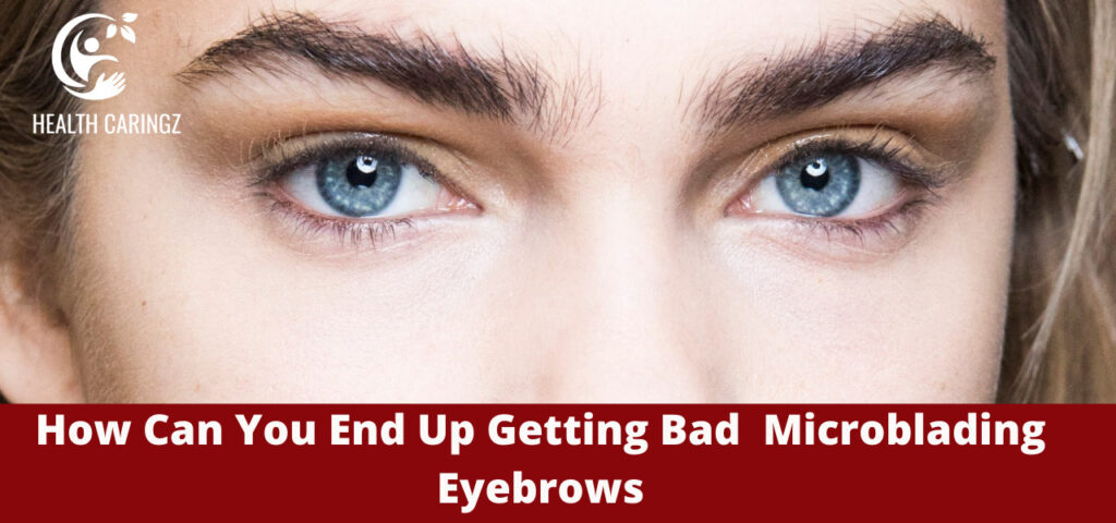How Can You End Up Getting Bad Microblading Eyebrows